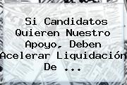 Si Candidatos Quieren Nuestro Apoyo, Deben Acelerar Liquidación De ...