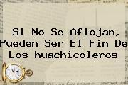 Si No Se Aflojan, Pueden Ser El Fin De Los <b>huachicoleros</b>