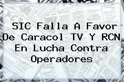 SIC Falla A Favor De <b>Caracol</b> TV Y RCN En Lucha Contra Operadores