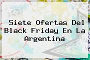 Siete Ofertas Del <b>Black Friday</b> En La Argentina