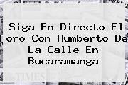Siga En Directo El Foro Con <b>Humberto De La Calle</b> En Bucaramanga