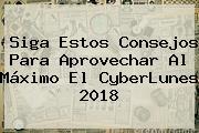 Siga Estos Consejos Para Aprovechar Al Máximo El <b>CyberLunes 2018</b>