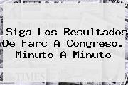 Siga Los Resultados De Farc A <b>Congreso</b>, Minuto A Minuto