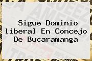 Sigue Dominio <b>liberal</b> En Concejo De Bucaramanga
