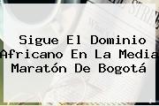 Sigue El Dominio Africano En La <b>Media Maratón De Bogotá</b>