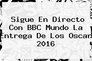 Sigue En Directo Con BBC Mundo La Entrega De Los <b>Oscar 2016</b>