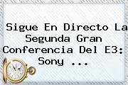 Sigue En Directo La Segunda Gran Conferencia Del E3: Sony <b>...</b>