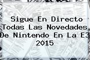 Sigue En Directo Todas Las Novedades De Nintendo En La <b>E3 2015</b>