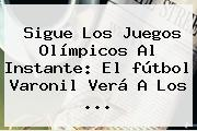 Sigue Los Juegos Olímpicos Al Instante: El <b>fútbol</b> Varonil Verá A Los ...