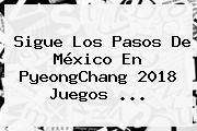 Sigue Los Pasos De <b>México</b> En PyeongChang <b>2018 Juegos</b> ...