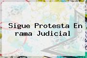 Sigue Protesta En <b>rama Judicial</b>