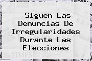 <i>Siguen Las Denuncias De Irregularidades Durante Las Elecciones</i>