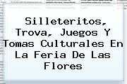Silleteritos, Trova, Juegos Y Tomas Culturales En La <b>Feria De Las Flores</b>