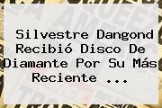 Silvestre Dangond Recibió Disco De Diamante Por Su Más Reciente ...
