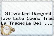 Silvestre Dangond Tuvo Este Sueño Tras La Tragedia Del ...