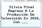 <b>Silvia Pinal</b> Regresa A La Producción De Televisión En 2016. Con <b>...</b>