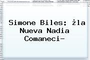 Simone Biles: ¿la Nueva <b>Nadia Comaneci</b>?