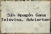 Sin Apagón Gana <b>Televisa</b>, Advierten