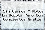 <b>Sin Carros</b> Y Motos En Bogotá Pero Con Conciertos Gratis