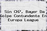 Sin CH7, Bayer Da Golpe Contundente En <b>Europa League</b>
