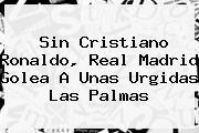 Sin Cristiano Ronaldo, <b>Real Madrid</b> Golea A Unas Urgidas Las Palmas