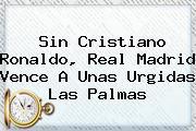 Sin Cristiano Ronaldo, <b>Real Madrid</b> Vence A Unas Urgidas Las Palmas