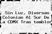Sin Luz, Diversas Colonias Al Sur De La CDMX Tras Temblor