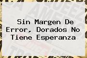<b>Sin Margen De Error, Dorados No Tiene Esperanza</b>
