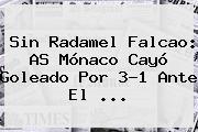 Sin Radamel Falcao: AS <b>Mónaco</b> Cayó Goleado Por 3-1 Ante El ...