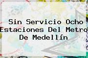 Sin Servicio Ocho Estaciones Del <b>Metro De Medellín</b>