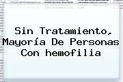 Sin Tratamiento, Mayoría De Personas Con <b>hemofilia</b>