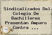 Sindicalizados Del <b>Colegio De Bachilleres</b> Presentan Amparo Contra <b>...</b>