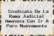 Sindicato De La <b>Rama Judicial</b> Amenaza Con Ir A Paro Nuevamente
