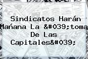 Sindicatos Harán Mañana La 'toma De Las Capitales'