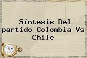 Síntesis Del <b>partido Colombia</b> Vs <b>Chile</b>
