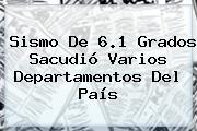 <b>Sismo</b> De 6.1 Grados Sacudió Varios Departamentos Del País