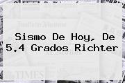 <b>Sismo De Hoy</b>, De 5.4 Grados Richter