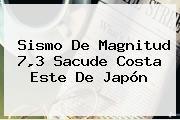 Sismo De Magnitud 7,3 Sacude Costa Este De <b>Japón</b>