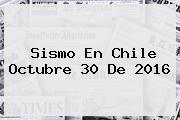 <b>Sismo</b> En Chile Octubre 30 De 2016