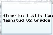 Sismo En <b>Italia</b> Con Magnitud 62 Grados