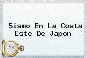 Sismo En La Costa Este De <b>Japon</b>