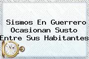 <b>Sismos</b> En Guerrero Ocasionan Susto Entre Sus Habitantes