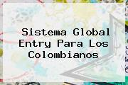 Sistema <b>Global Entry</b> Para Los Colombianos