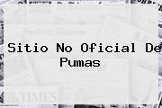 <u>Sitio No Oficial De Pumas</u>