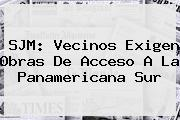 SJM: Vecinos Exigen Obras De Acceso A La <b>Panamericana</b> Sur