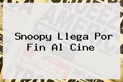 <b>Snoopy</b> Llega Por Fin Al Cine