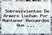 Sobrevivientes De <b>Armero</b> Luchan Por Mantener Recuerdos Que <b>...</b>