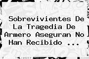 Sobrevivientes De La Tragedia De <b>Armero</b> Aseguran No Han Recibido ...
