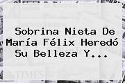 Sobrina Nieta De <b>María Félix</b> Heredó Su Belleza Y...