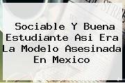 <b>Sociable Y Buena Estudiante Asi Era La Modelo Asesinada En Mexico</b>